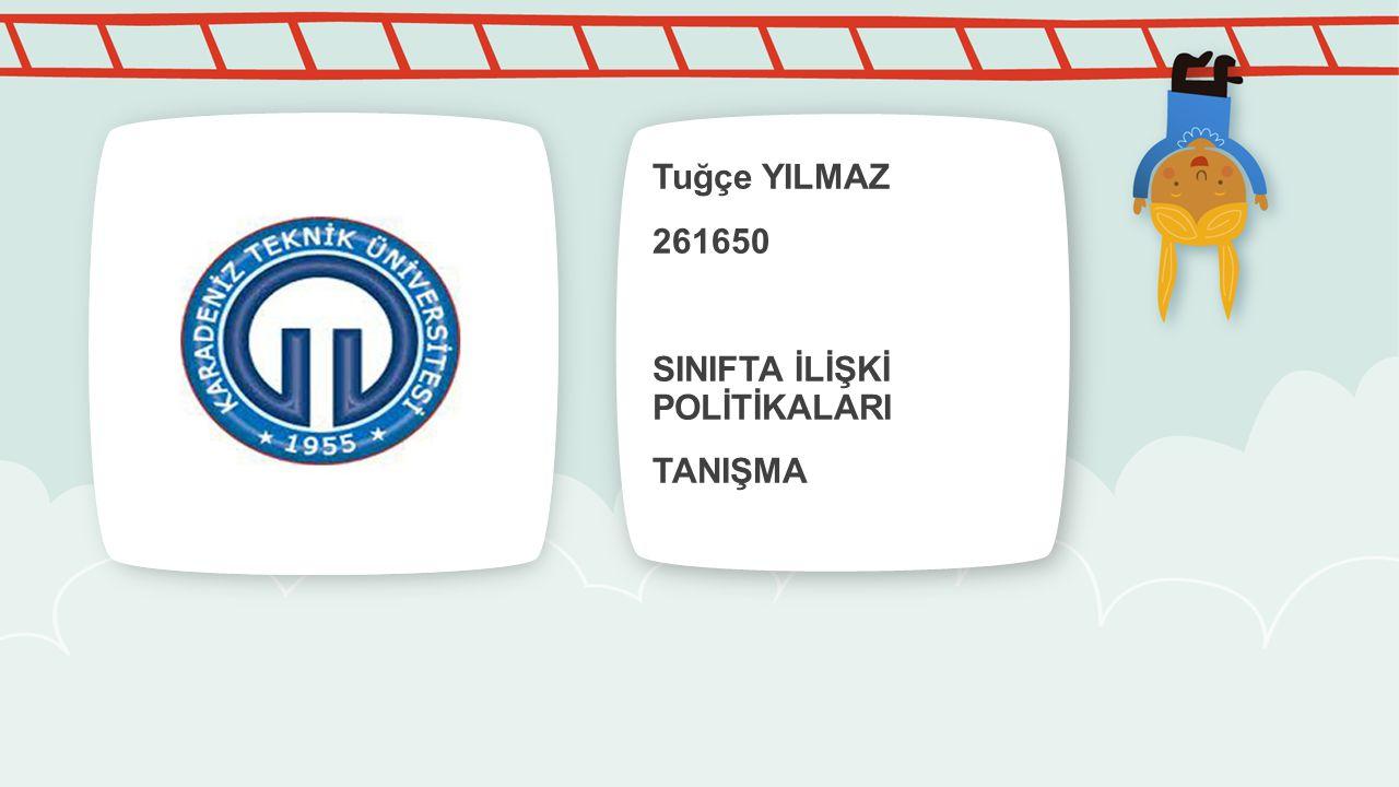 Tuğçe YILMAZ 261650 SINIFTA İLİŞKİ POLİTİKALARI TANIŞMA
