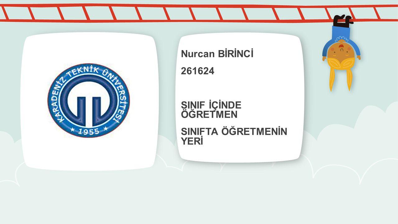 Nurcan BİRİNCİ 261624 SINIF İÇİNDE ÖĞRETMEN SINIFTA ÖĞRETMENİN YERİ