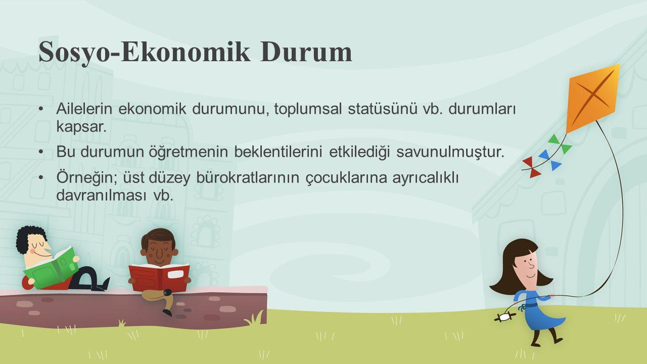 Sosyo-Ekonomik Durum Ailelerin ekonomik durumunu, toplumsal statüsünü vb. durumları kapsar.