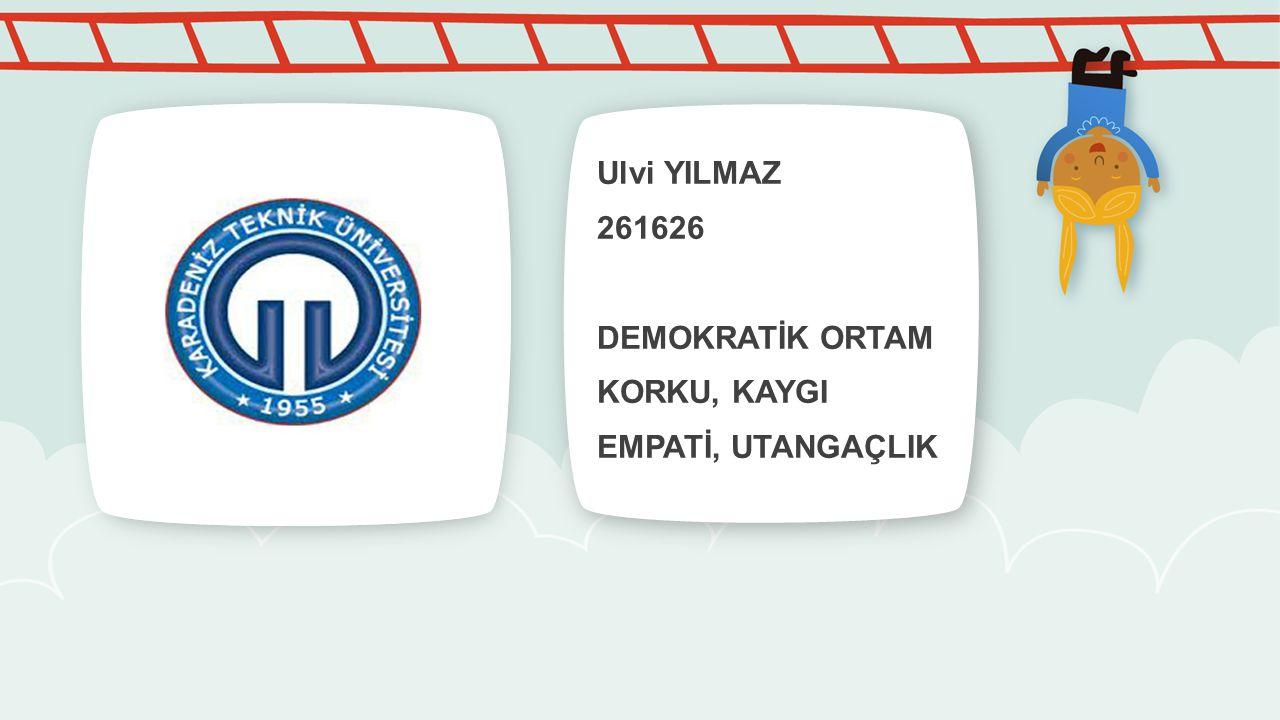 Ulvi YILMAZ 261626 DEMOKRATİK ORTAM KORKU, KAYGI EMPATİ, UTANGAÇLIK