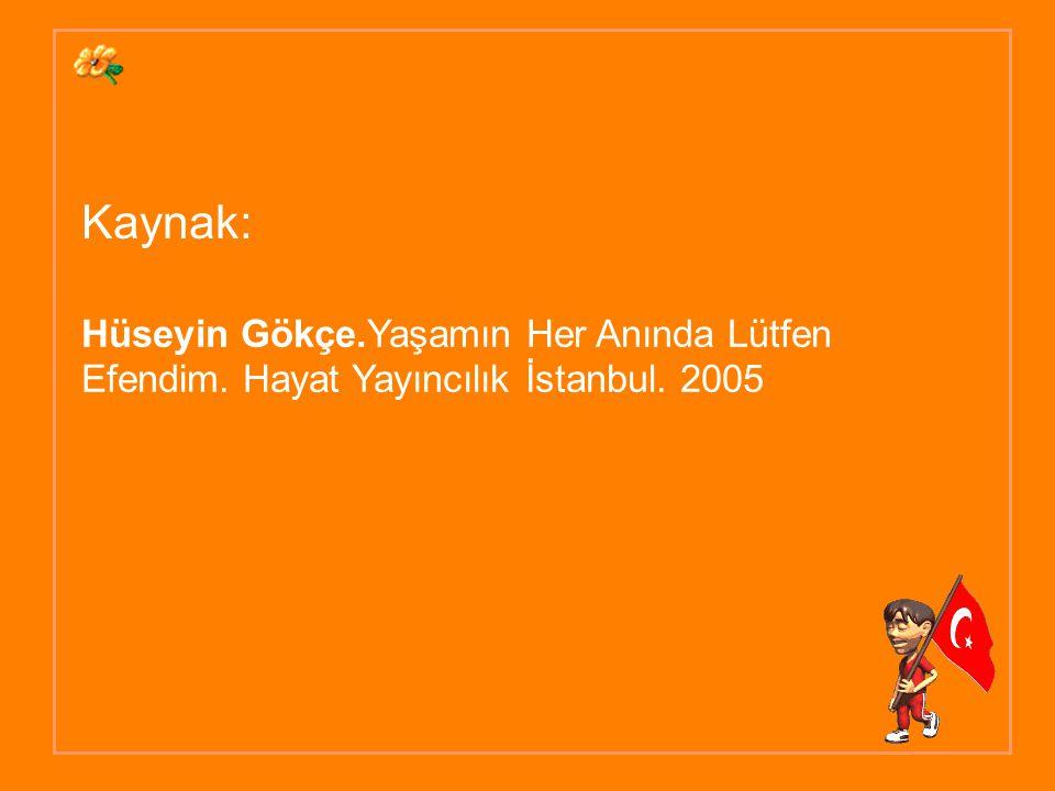 Kaynak: Hüseyin Gökçe.Yaşamın Her Anında Lütfen Efendim. Hayat Yayıncılık İstanbul. 2005