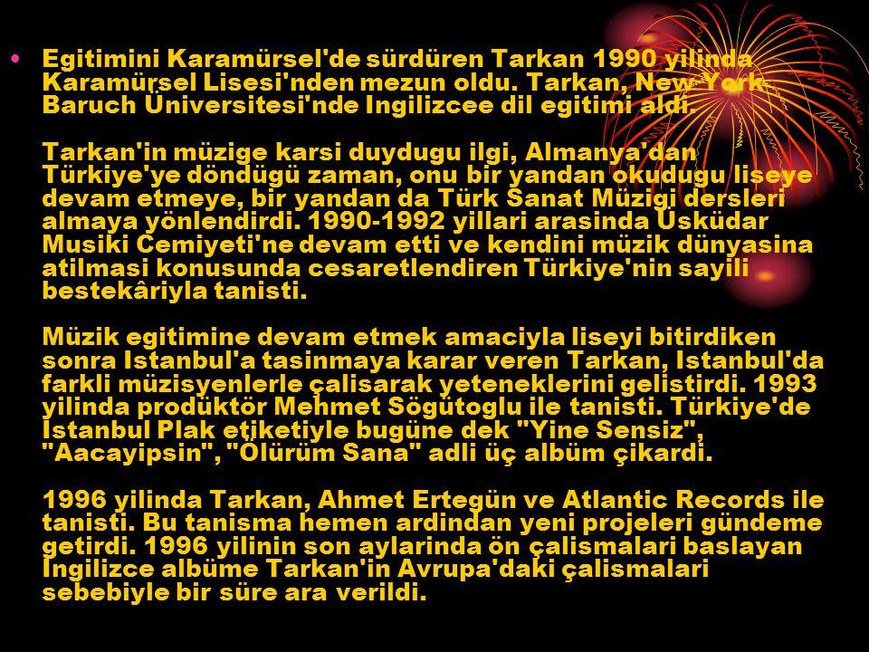 Egitimini Karamürsel de sürdüren Tarkan 1990 yilinda Karamürsel Lisesi nden mezun oldu.