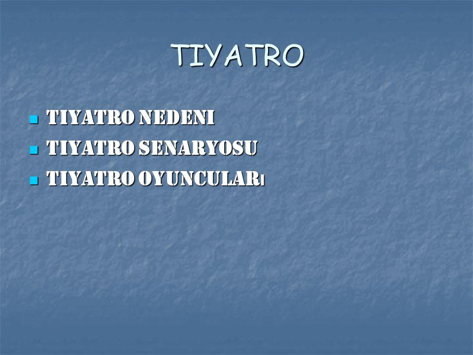 TIYATRO Tiyatro Nedeni Tiyatro Senaryosu Tiyatro Oyuncuları