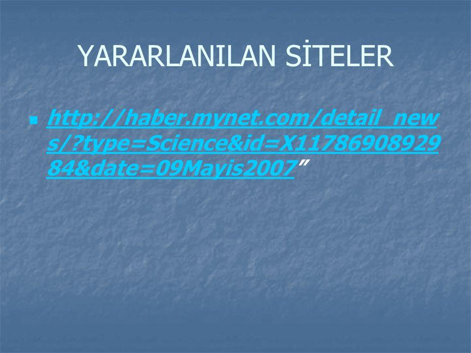 YARARLANILAN SİTELER http://haber.mynet.com/detail_news/ type=Science&id=X1178690892984&date=09Mayis2007