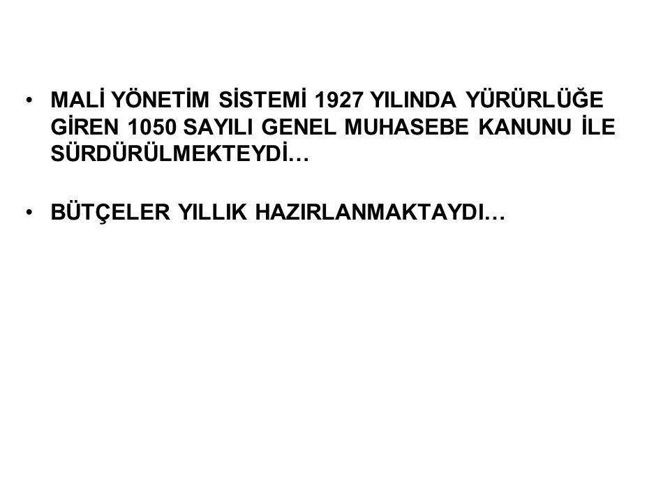 MALİ YÖNETİM SİSTEMİ 1927 YILINDA YÜRÜRLÜĞE GİREN 1050 SAYILI GENEL MUHASEBE KANUNU İLE SÜRDÜRÜLMEKTEYDİ…