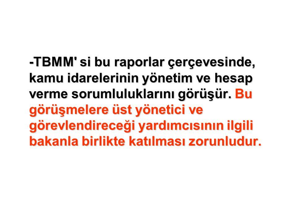 -TBMM si bu raporlar çerçevesinde, kamu idarelerinin yönetim ve hesap verme sorumluluklarını görüşür.