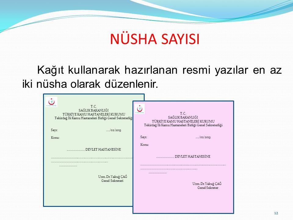 NÜSHA SAYISI Kağıt kullanarak hazırlanan resmi yazılar en az iki nüsha olarak düzenlenir. T.C. SAĞLIK BAKANLIĞI.