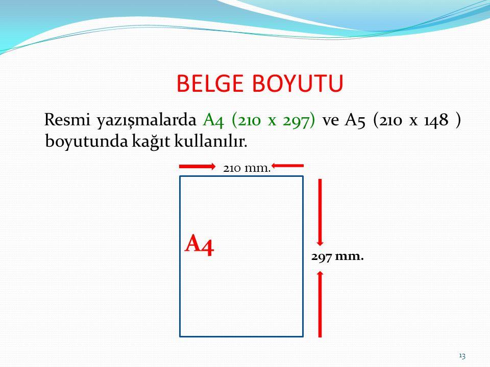 BELGE BOYUTU Resmi yazışmalarda A4 (210 x 297) ve A5 (210 x 148 ) boyutunda kağıt kullanılır. 210 mm.