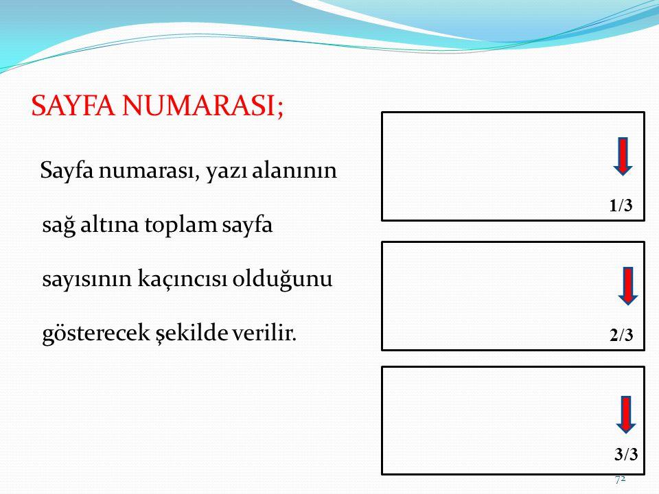 SAYFA NUMARASI; Sayfa numarası, yazı alanının sağ altına toplam sayfa sayısının kaçıncısı olduğunu gösterecek şekilde verilir.