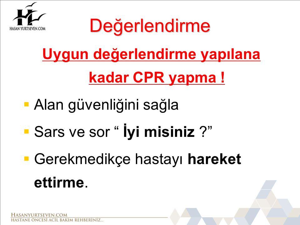Uygun değerlendirme yapılana kadar CPR yapma !