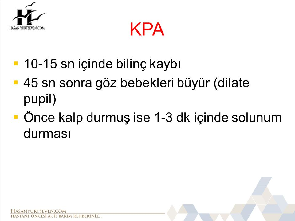 KPA 10-15 sn içinde bilinç kaybı