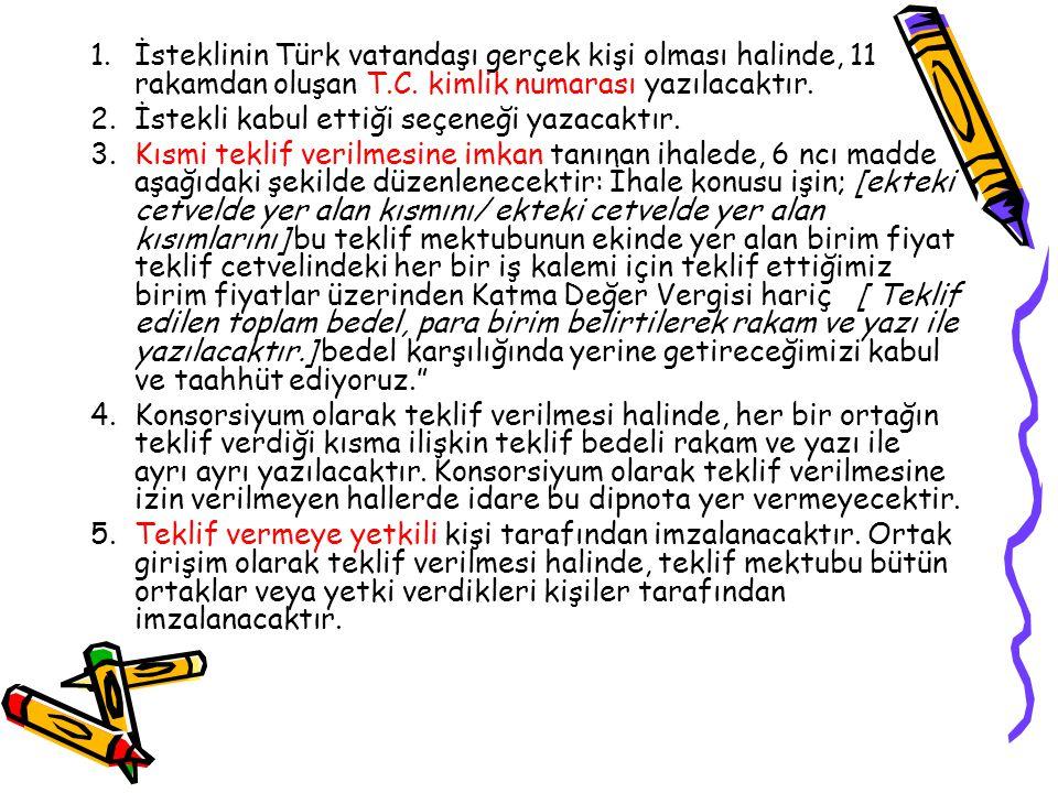 İsteklinin Türk vatandaşı gerçek kişi olması halinde, 11 rakamdan oluşan T.C. kimlik numarası yazılacaktır.