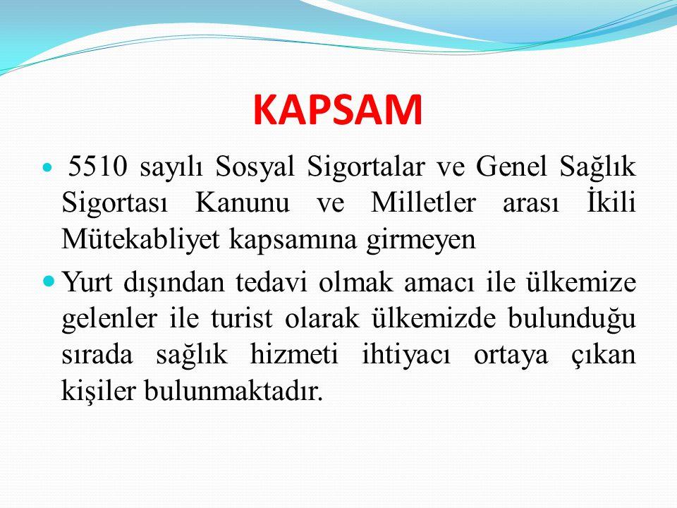 KAPSAM 5510 sayılı Sosyal Sigortalar ve Genel Sağlık Sigortası Kanunu ve Milletler arası İkili Mütekabliyet kapsamına girmeyen.
