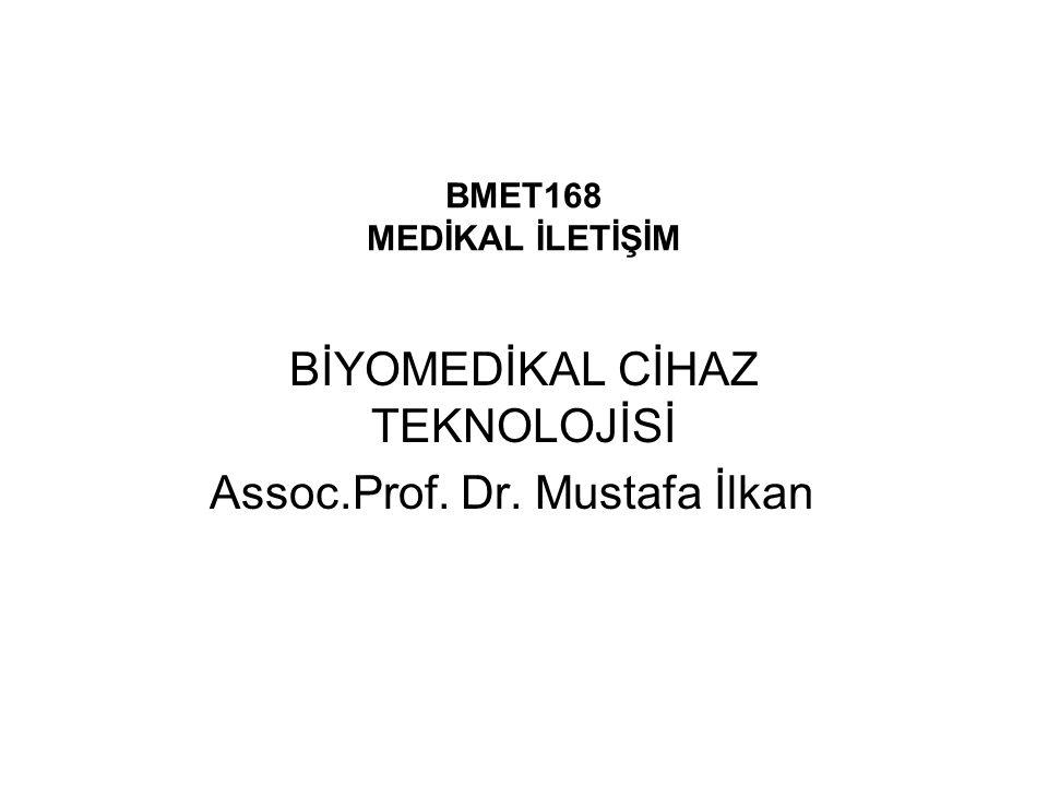 BİYOMEDİKAL CİHAZ TEKNOLOJİSİ Assoc.Prof. Dr. Mustafa İlkan