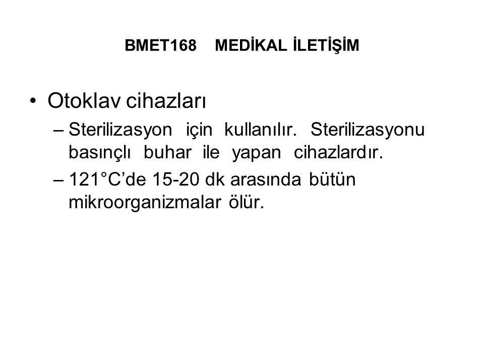 BMET168 MEDİKAL İLETİŞİM Otoklav cihazları. Sterilizasyon için kullanılır. Sterilizasyonu basınçlı buhar ile yapan cihazlardır.