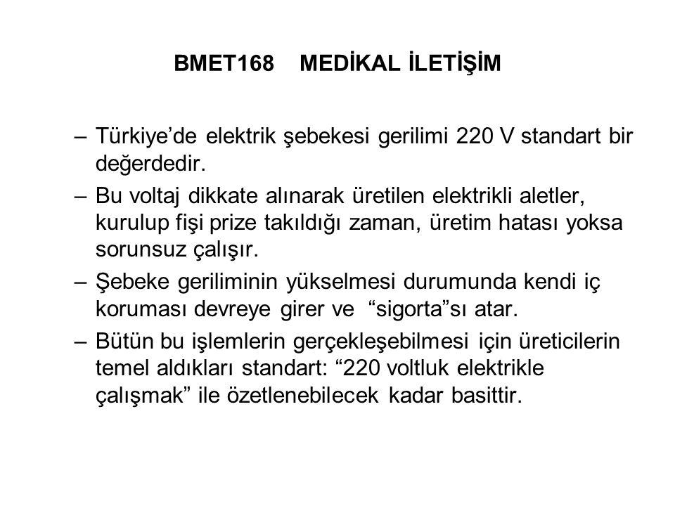 BMET168 MEDİKAL İLETİŞİM Türkiye'de elektrik şebekesi gerilimi 220 V standart bir değerdedir.
