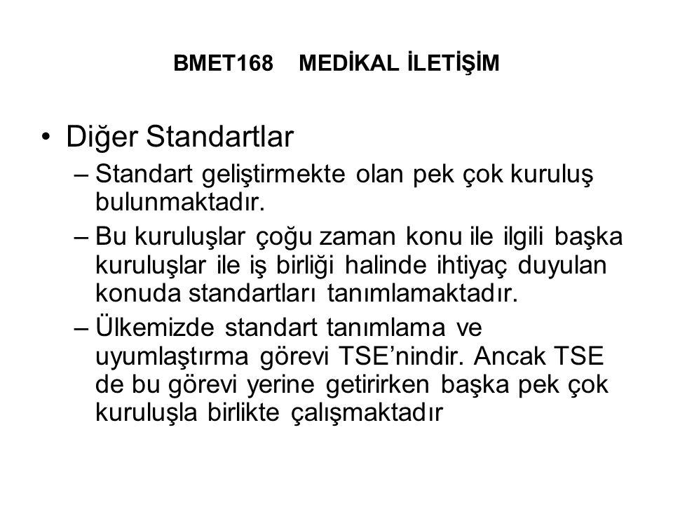 BMET168 MEDİKAL İLETİŞİM Diğer Standartlar. Standart geliştirmekte olan pek çok kuruluş bulunmaktadır.