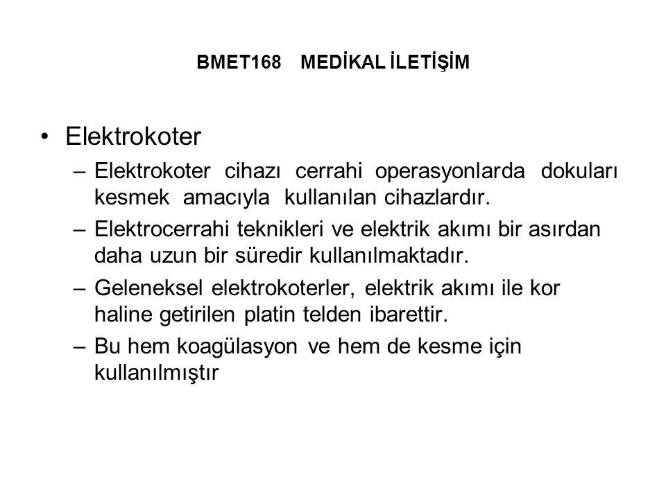 BMET168 MEDİKAL İLETİŞİM Elektrokoter. Elektrokoter cihazı cerrahi operasyonlarda dokuları kesmek amacıyla kullanılan cihazlardır.