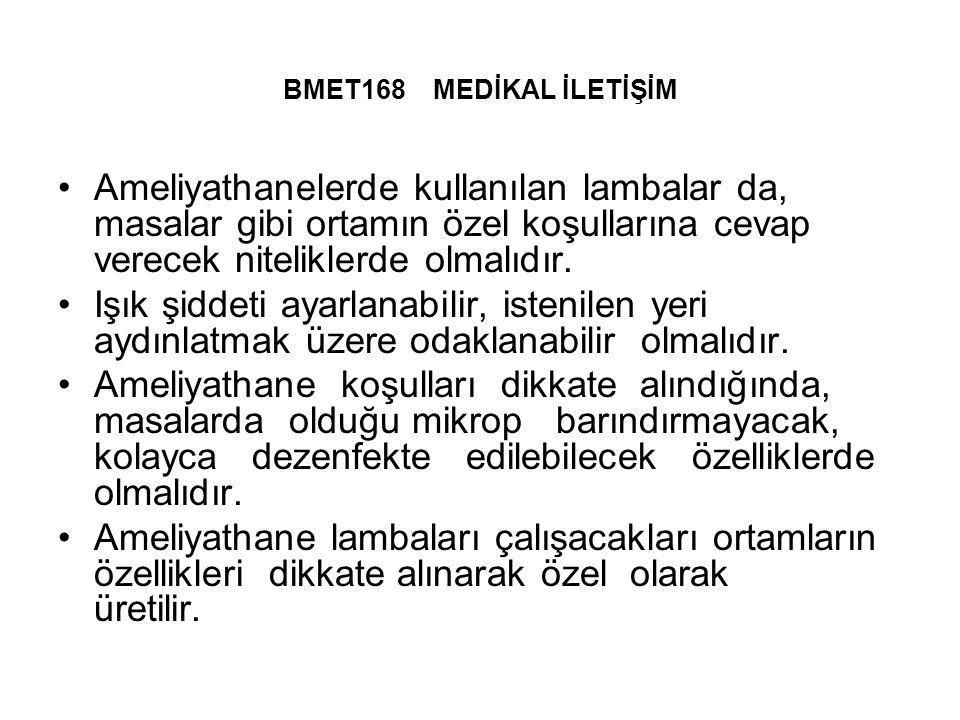 BMET168 MEDİKAL İLETİŞİM Ameliyathanelerde kullanılan lambalar da, masalar gibi ortamın özel koşullarına cevap verecek niteliklerde olmalıdır.