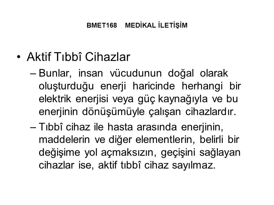 BMET168 MEDİKAL İLETİŞİM Aktif Tıbbî Cihazlar.