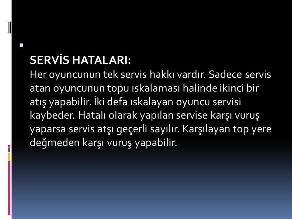 SERVİS HATALARI: Her oyuncunun tek servis hakkı vardır