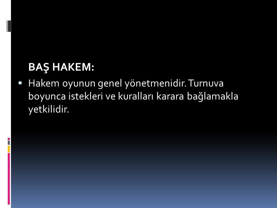 BAŞ HAKEM: Hakem oyunun genel yönetmenidir.
