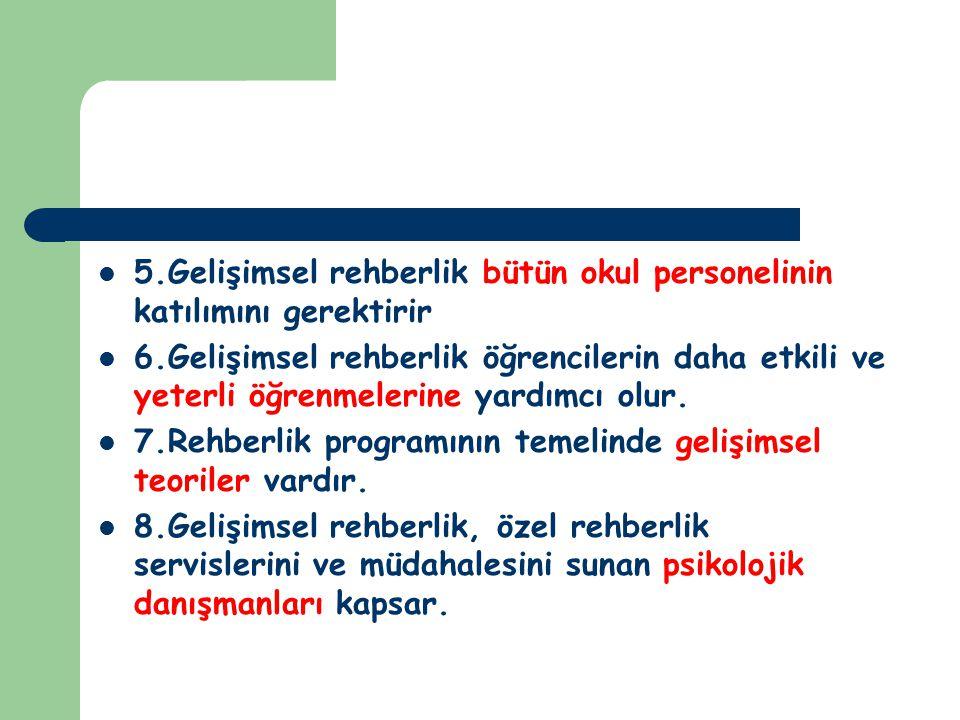 5.Gelişimsel rehberlik bütün okul personelinin katılımını gerektirir