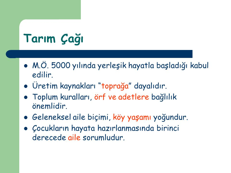 Tarım Çağı M.Ö. 5000 yılında yerleşik hayatla başladığı kabul edilir.