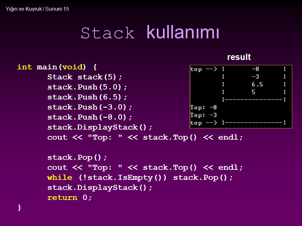 Stack kullanımı result int main(void) { Stack stack(5);