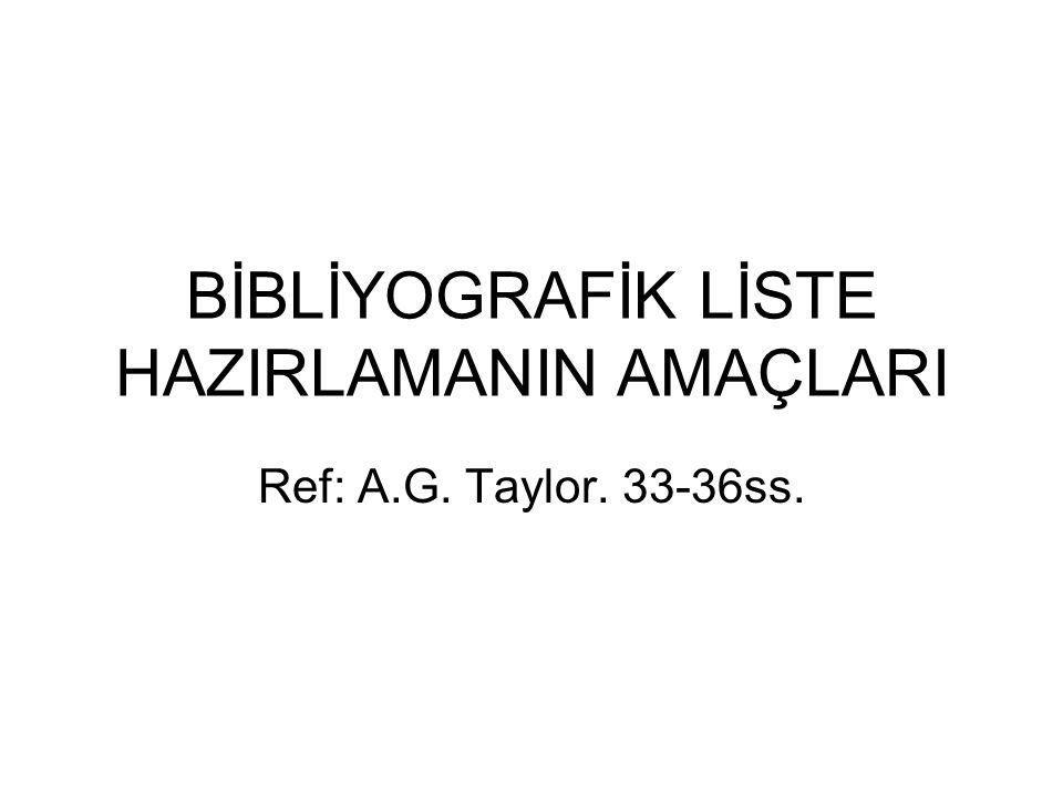 BİBLİYOGRAFİK LİSTE HAZIRLAMANIN AMAÇLARI