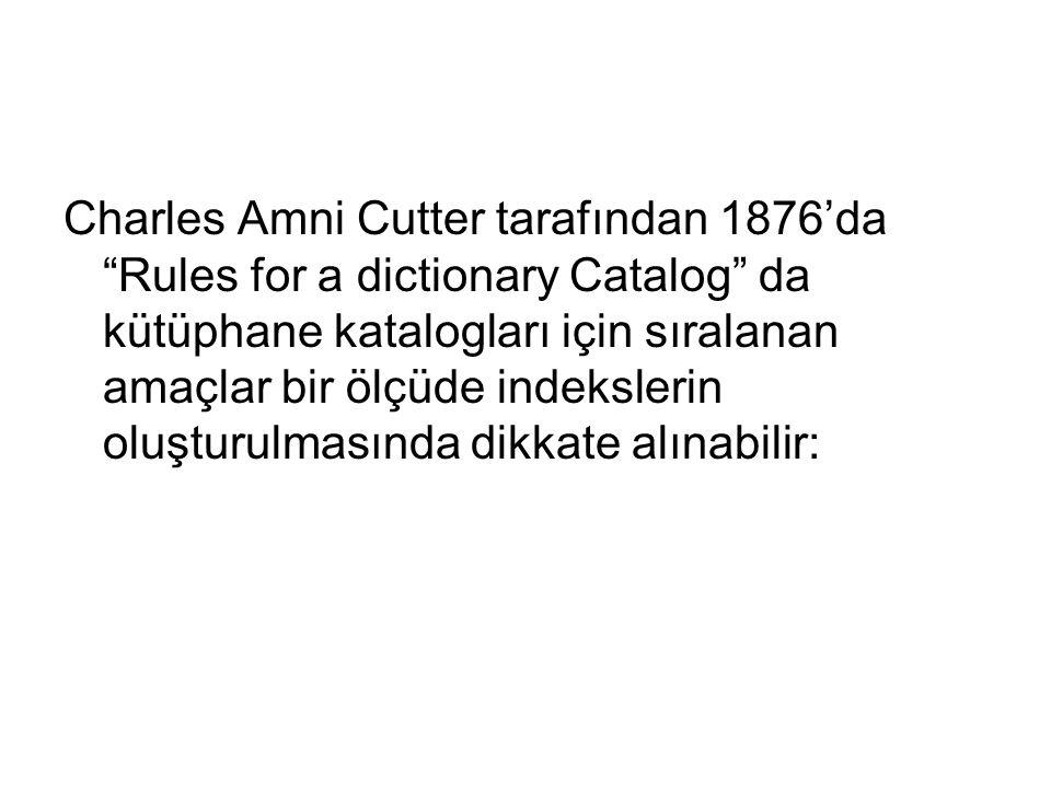 Charles Amni Cutter tarafından 1876'da Rules for a dictionary Catalog da kütüphane katalogları için sıralanan amaçlar bir ölçüde indekslerin oluşturulmasında dikkate alınabilir: