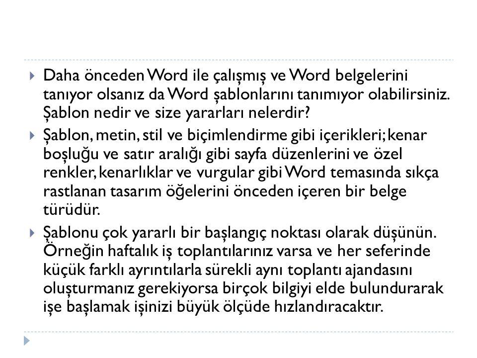 Daha önceden Word ile çalışmış ve Word belgelerini tanıyor olsanız da Word şablonlarını tanımıyor olabilirsiniz. Şablon nedir ve size yararları nelerdir