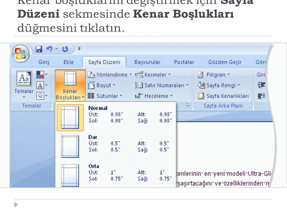 Kenar boşluklarını değiştirmek için Sayfa Düzeni sekmesinde Kenar Boşlukları düğmesini tıklatın.