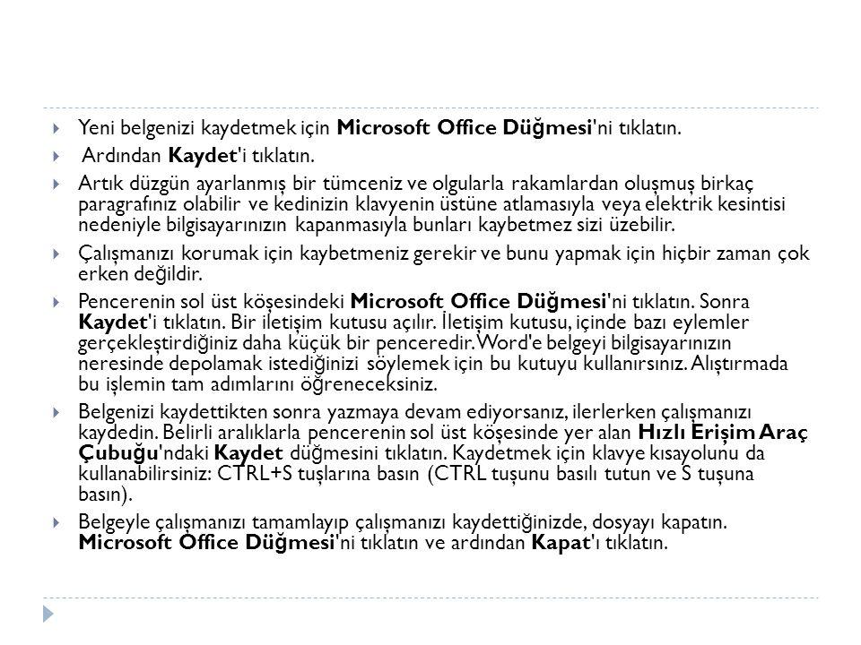 Yeni belgenizi kaydetmek için Microsoft Office Düğmesi ni tıklatın.