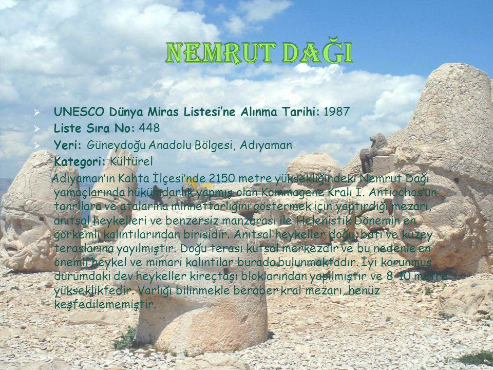 Nemrut DaĞI UNESCO Dünya Miras Listesi'ne Alınma Tarihi: 1987