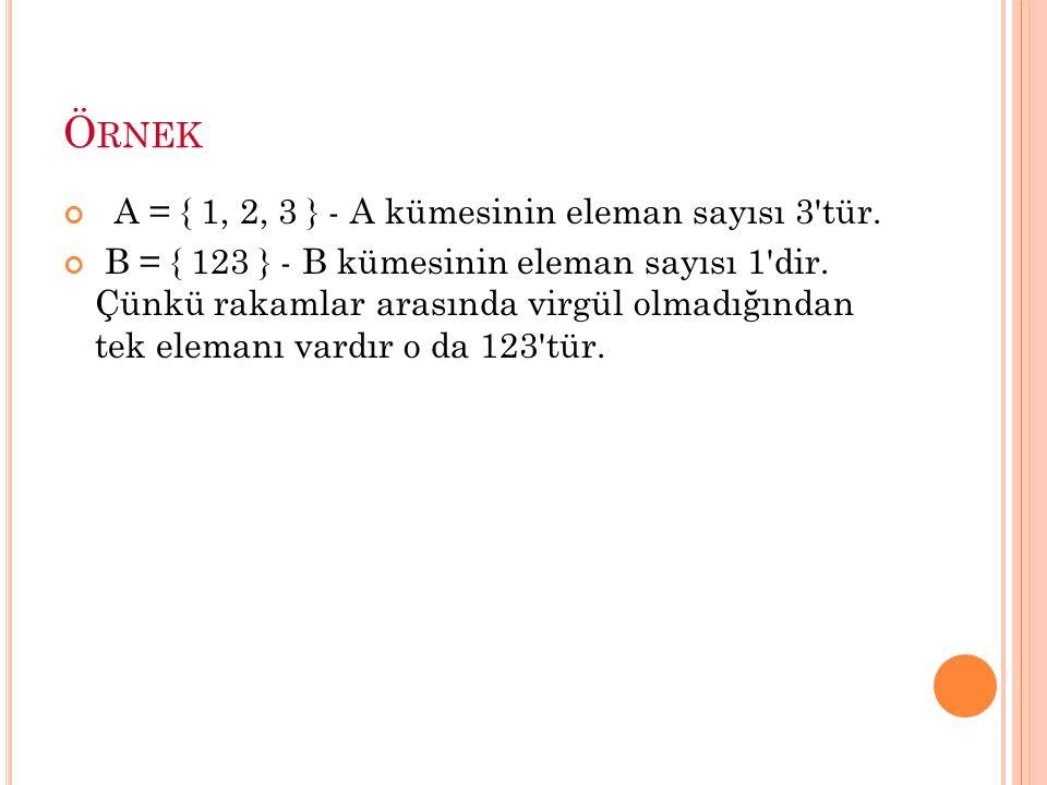 Örnek A = { 1, 2, 3 } - A kümesinin eleman sayısı 3 tür.