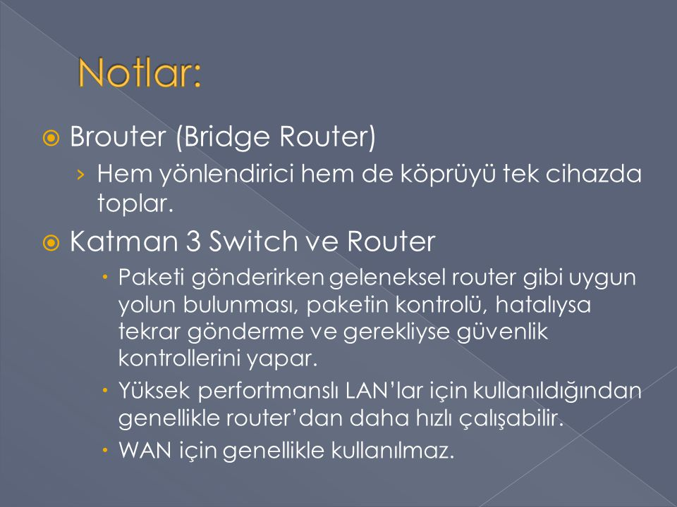 Notlar: Brouter (Bridge Router) Katman 3 Switch ve Router