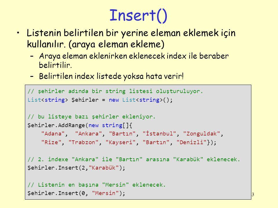 Insert() Listenin belirtilen bir yerine eleman eklemek için kullanılır. (araya eleman ekleme)