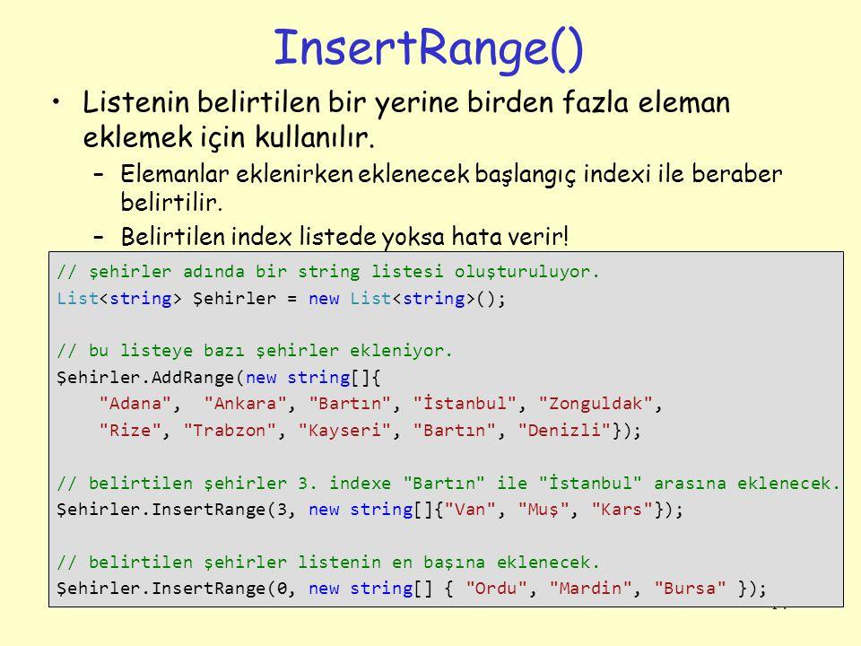 InsertRange() Listenin belirtilen bir yerine birden fazla eleman eklemek için kullanılır.