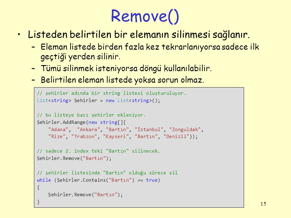 Remove() Listeden belirtilen bir elemanın silinmesi sağlanır.