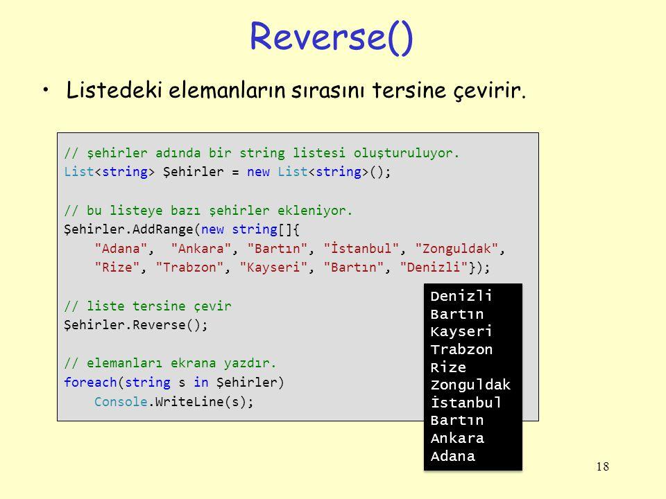 Reverse() Listedeki elemanların sırasını tersine çevirir. Denizli