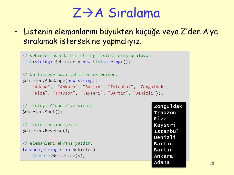 ZA Sıralama Listenin elemanlarını büyükten küçüğe veya Z'den A'ya sıralamak istersek ne yapmalıyız.