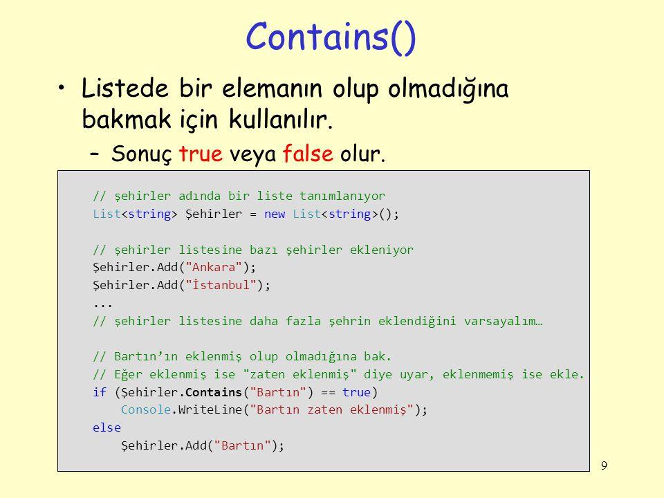 Contains() Listede bir elemanın olup olmadığına bakmak için kullanılır. Sonuç true veya false olur.