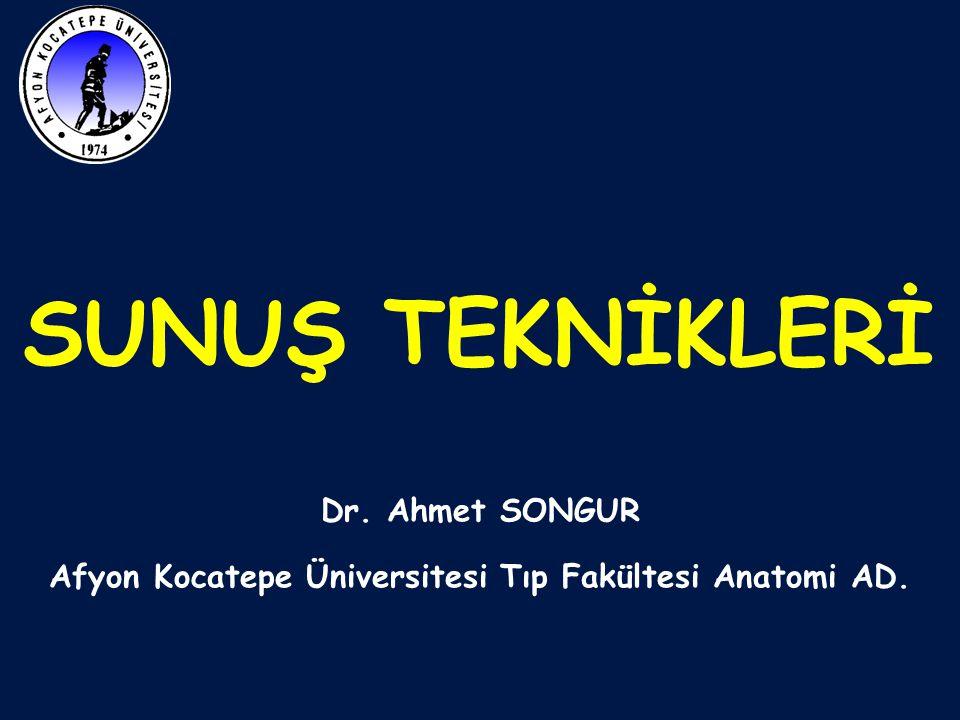 Dr. Ahmet SONGUR Afyon Kocatepe Üniversitesi Tıp Fakültesi Anatomi AD.