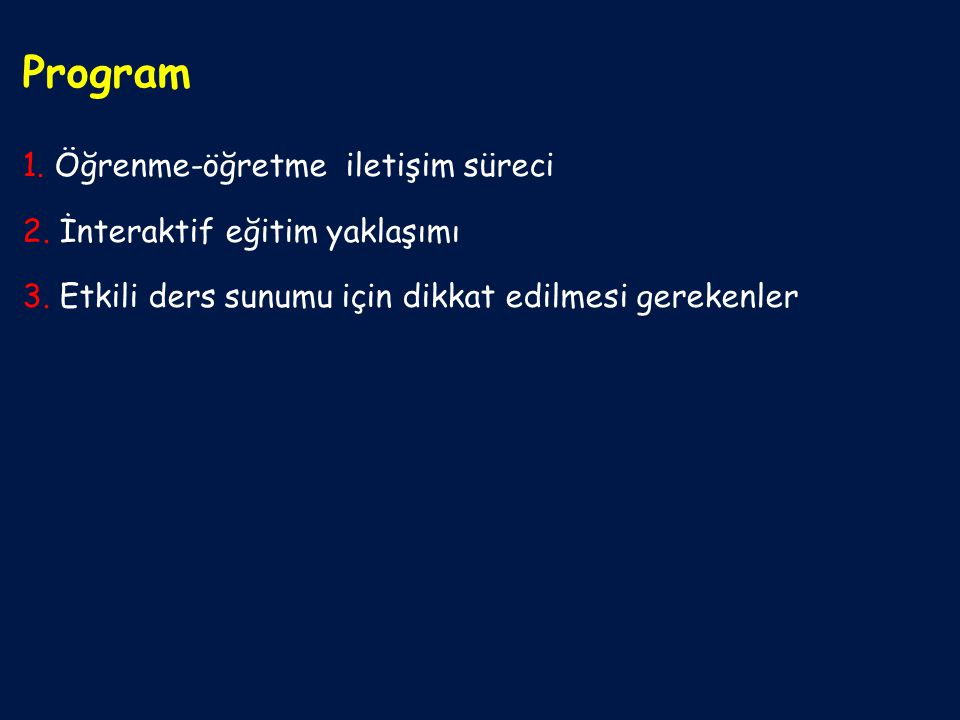 Program 1. Öğrenme-öğretme iletişim süreci 2. İnteraktif eğitim yaklaşımı 3.