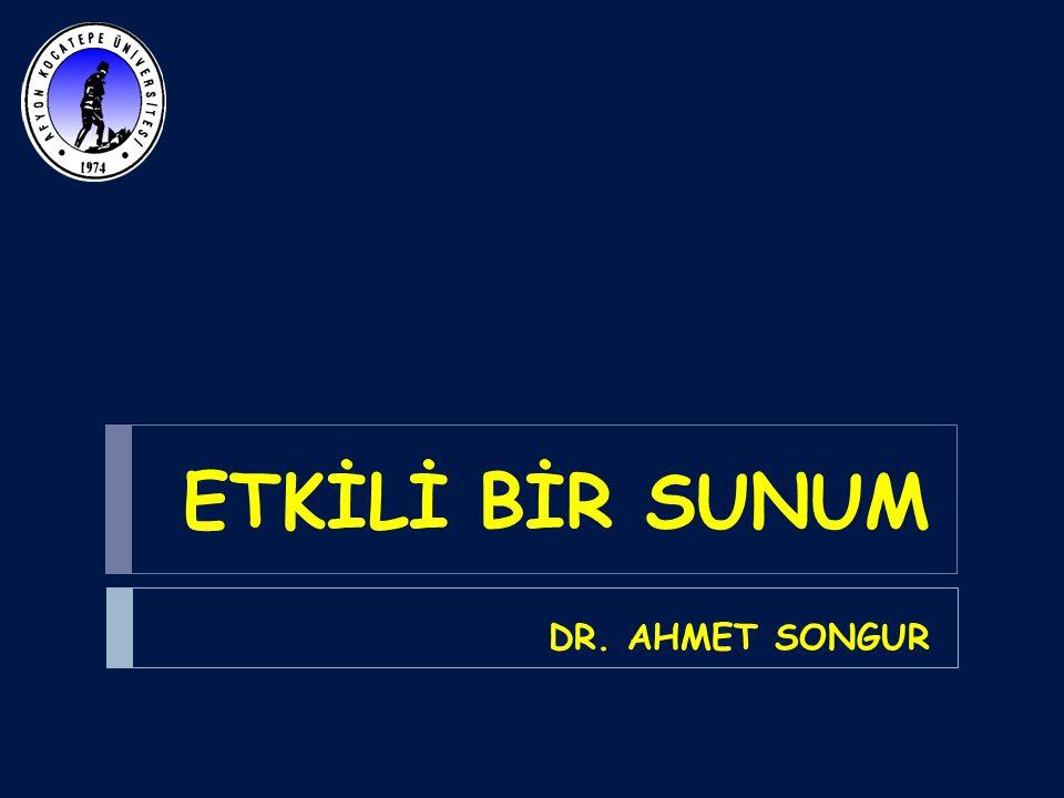 ETKİLİ BİR SUNUM DR. AHMET SONGUR