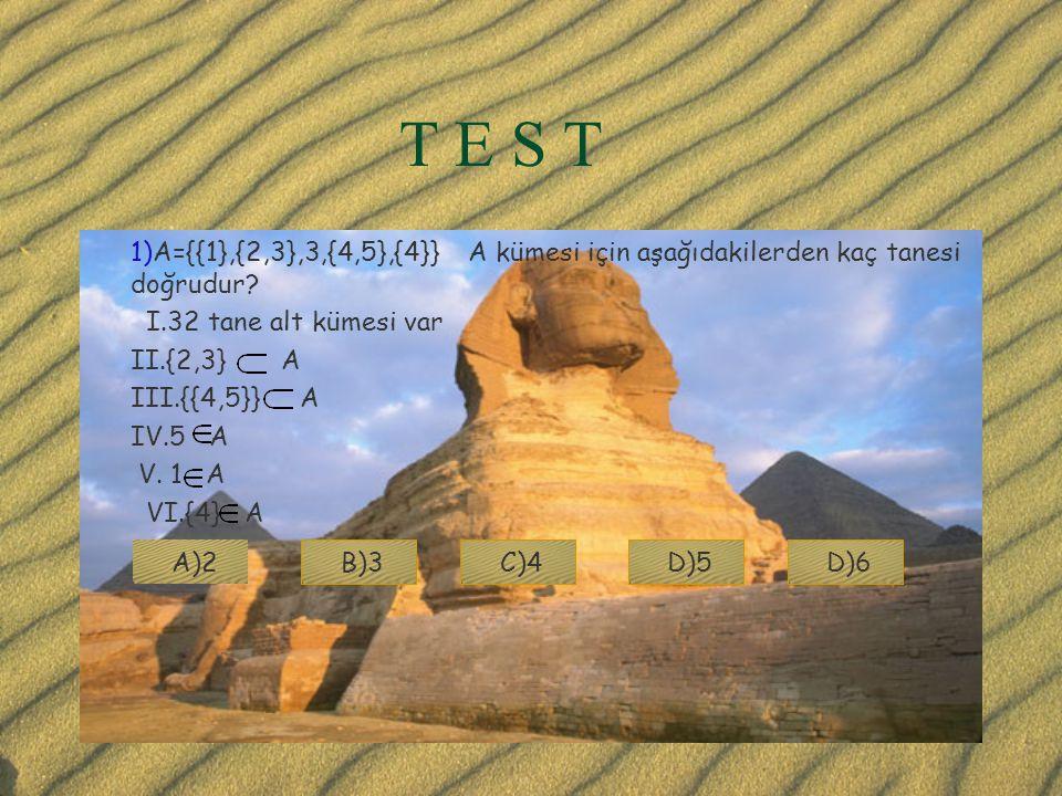 T E S T 1)A={{1},{2,3},3,{4,5},{4}} A kümesi için aşağıdakilerden kaç tanesi doğrudur I.32 tane alt kümesi var.