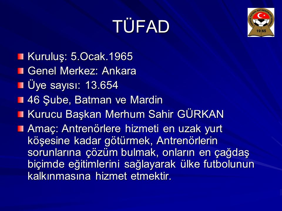 TÜFAD Kuruluş: 5.Ocak.1965 Genel Merkez: Ankara Üye sayısı: 13.654