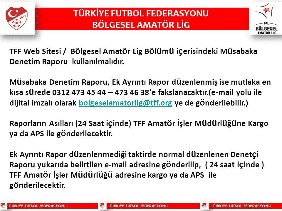 TFF Web Sitesi / Bölgesel Amatör Lig Bölümü içerisindeki Müsabaka Denetim Raporu kullanılmalıdır.