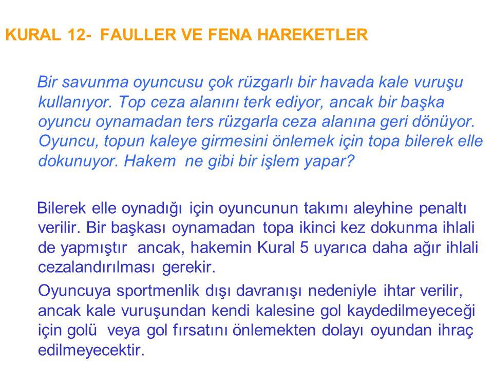 KURAL 12- FAULLER VE FENA HAREKETLER